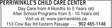 Perriwinkle's Child Care Center (902-465-1146) - Display Ad - Day Care from 4 Months to 5 Years old After School Programs from 5 - 10 Years old Visit us at: www.perriwinkles.ca