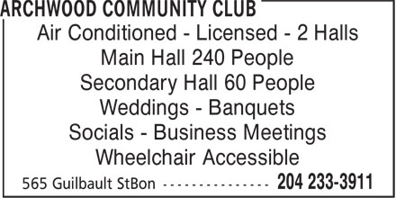 Archwood Community Club (204-233-3911) - Annonce illustrée======= - Air Conditioned - Licensed - 2 Halls Main Hall 240 People Secondary Hall 60 People Weddings - Banquets Socials - Business Meetings Wheelchair Accessible Air Conditioned - Licensed - 2 Halls Main Hall 240 People Secondary Hall 60 People Weddings - Banquets Socials - Business Meetings Wheelchair Accessible
