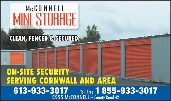 McConnell Mini Storage (613-933-3017) - Annonce illustrée======= - CLEAN, FENCED & SECURED ON-SITE SECURITY SERVING CORNWALL AND AREA 613-933-3017 Toll Free: 1855-933-3017 5555 McCONNELL   County Road 42