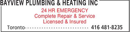 Bayview Plumbing & Heating Inc (416-481-8235) - Display Ad - Licensed & Insured Complete Repair & Service 24 HR EMERGENCY