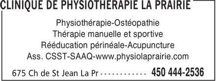 Clinique De Physiothérapie La Prairie (450-444-2536) - Annonce illustrée======= - Physiothérapie-Ostéopathie Thérapie manuelle et sportive Rééducation périnéale-Acupuncture Ass. CSST-SAAQ-www.physiolaprairie.com Thérapie manuelle et sportive Rééducation périnéale-Acupuncture Ass. CSST-SAAQ-www.physiolaprairie.com Physiothérapie-Ostéopathie