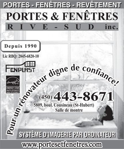Rampes Portes et Fenêtres Rive-Sud (450-443-8671) - Annonce illustrée======= - (450) 443-8671 5809, boul. Cousineau (St-Hubert) Salle de montre Pour un rénovateur digne de confiance SYSTÈME D'IMAGERIE PAR ORDINATEUR www.portesetfenetres.com PORTES - FENÊTRES - REVÊTEMENT PORTES & FENÊTRES inc. RIVE-SUD Depuis 1990 Lic RBQ: 2845-6820-10 ENERGY STAR HAUTE EFFICACITÉ HIGH EFFICIENCY