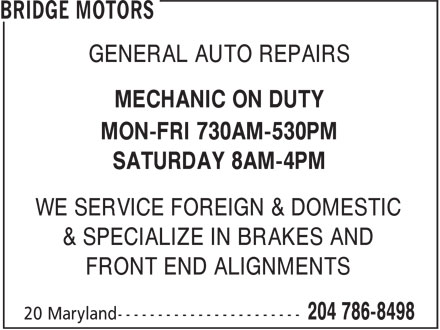Bridge Motors (204-786-8498) - Display Ad - GENERAL AUTO REPAIRS MECHANIC ON DUTY MON-FRI 730AM-530PM SATURDAY 8AM-4PM WE SERVICE FOREIGN & DOMESTIC & SPECIALIZE IN BRAKES AND FRONT END ALIGNMENTS GENERAL AUTO REPAIRS MECHANIC ON DUTY MON-FRI 730AM-530PM SATURDAY 8AM-4PM WE SERVICE FOREIGN & DOMESTIC & SPECIALIZE IN BRAKES AND FRONT END ALIGNMENTS