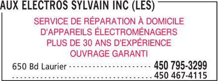 Les Aux Electros Sylvain Inc (450-795-3299) - Annonce illustrée======= - AUX ELECTROS SYLVAIN INC (LES) SERVICE DE RÉPARATION À DOMICILE D'APPAREILS ÉLECTROMÉNAGERS PLUS DE 30 ANS D'EXPÉRIENCE OUVRAGE GARANTI --------------------- 450 795-3299 650 Bd Laurier 450 467-4115 ----------------------------------- AUX ELECTROS SYLVAIN INC (LES) SERVICE DE RÉPARATION À DOMICILE D'APPAREILS ÉLECTROMÉNAGERS PLUS DE 30 ANS D'EXPÉRIENCE OUVRAGE GARANTI --------------------- 450 795-3299 650 Bd Laurier 450 467-4115 -----------------------------------
