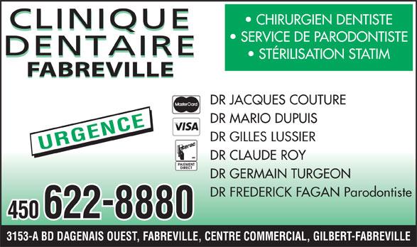 Clinique Dentaire Fabreville (450-622-8880) - Annonce illustrée======= - CHIRURGIEN DENTISTE SERVICE DE PARODONTISTE STÉRILISATION STATIM FABREVILLE DR JACQUES COUTURE DR MARIO DUPUIS DR GILLES LUSSIER URGENCE DR CLAUDE ROY DR GERMAIN TURGEON DR FREDERICK FAGAN Parodontiste - 450 6228880 3153-A BD DAGENAIS OUEST, FABREVILLE, CENTRE COMMERCIAL, GILBERT-FABREVILLE
