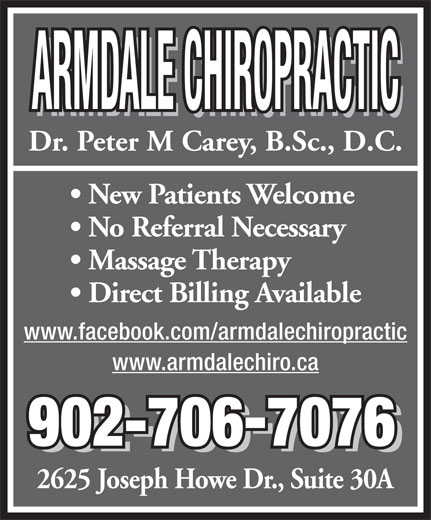Armdale Chiropractic (902-454-9777) - Display Ad - ARMDALE CHIROPRACTIC Dr. Peter M Carey, B.Sc., D.C. New Patients Welcome No Referral Necessary Massage Therapy Direct Billing Available www.facebook.com/armdalechiropractic www.armdalechiro.ca 902-7067076 902-7067076 2625 Joseph Howe Dr., Suite 30A