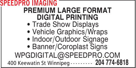 Speedpro Canada (204-774-6818) - Annonce illustrée======= - PREMIUM LARGE FORMAT DIGITAL PRINTING • Trade Show Displays • Vehicle Graphics/Wraps • Indoor/Outdoor Signage • Banner/Coroplast Signs WPGDIGITAL@SPEEDPRO.COM