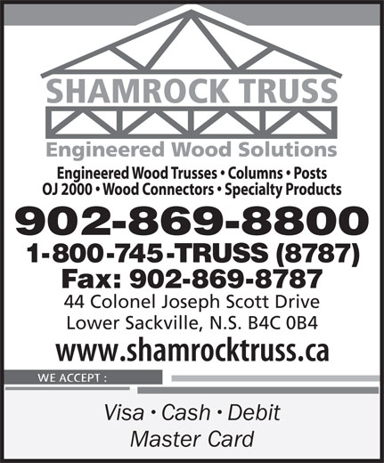 Shamrock Truss (902-869-8800) - Display Ad - 44 Colonel Joseph Scott Drive Lower Sackville, N.S. B4C 0B4 Visa Cash Debit Master Card Fax: 902-869-8787 902-869-8800 1-800-745-TRUSS (8787)