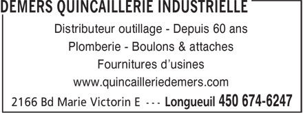 Demers Quincaillerie Industrielle (450-674-6247) - Annonce illustrée======= - Distributeur outillage - Depuis 60 ans Plomberie - Boulons & attaches Fournitures d'usines www.quincailleriedemers.com  Distributeur outillage - Depuis 60 ans Plomberie - Boulons & attaches Fournitures d'usines www.quincailleriedemers.com
