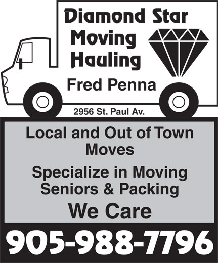 Diamond Star Moving (905-988-7796) - Annonce illustrée======= - Diamond Star Moving Hauling Fred Penna 2956 St. Paul Av. Local and Out of Town Moves Specialize in Moving Seniors & Packing We Care 905-988-7796