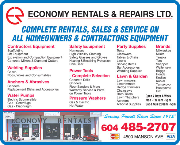 Economy Rentals & Repairs Ltd (604-485-2707) - Display Ad - Gases Honda Rods, Wires and Consumables - Complete Selection Briggs Power Tools Lawn & Garden Kodiac Concrete Drills Lawnmowers Kohler Anchors & Abrasives Grinders Linetrimmers Yamakoyo Grinders Floor Sanders & More Hedge Trimmers Husqvarna Replacement Disks and Accessories Warranty Service & Parts Chainsaws Hilti on Power Tools Roto Tillers Water Pumps Open 7 Days A Week Lawn Thatchers Pressure Washers Electric Submersible Mon - Fri 7am - 5pm Aerators Gas & Electric Gas - Centrifugal Arborist Supplies Sat & Sun 8:30am - 5pm Hot Water Gas - Diaphragm 604 485-2707 4500 MANSON AVE Kodiac Concrete Drills Lawnmowers Kohler Anchors & Abrasives Grinders Linetrimmers Yamakoyo Grinders Floor Sanders & More Hedge Trimmers Husqvarna Replacement Disks and Accessories Warranty Service & Parts Chainsaws Hilti on Power Tools Roto Tillers Water Pumps Open 7 Days A Week Lawn Thatchers Pressure Washers Electric Submersible Mon - Fri 7am - 5pm Aerators Gas & Electric Gas - Centrifugal Arborist Supplies Sat & Sun 8:30am - 5pm Hot Water Gas - Diaphragm 604 485-2707 4500 MANSON AVE Harnesses Glassware MikitaLift Equipment High Visibility Clothing Tables & Chairs TanakaExcavation and Compaction Equipment Safety Glasses and Gloves Linens ToroConcrete Mixers & Diamond Cutters Hearing & Breathing Protection Serving Items SnapperRain Gear Bar Accessories Wallensein Welding Supplies Wedding Supplies ECONOMY RENTALS & REPAIRS LTD. COMPLETE RENTALS, SALES & SERVICE ON ALL HOMEOWNERS & CONTRACTORS EQUIPMENT Party Supplies BrandsContractors Equipment Safety Equipment Tents MilwaukeeScaffolding ECONOMY RENTALS & REPAIRS LTD. COMPLETE RENTALS, SALES & SERVICE ON ALL HOMEOWNERS & CONTRACTORS EQUIPMENT Party Supplies BrandsContractors Equipment Safety Equipment Tents MilwaukeeScaffolding Harnesses Glassware MikitaLift Equipment High Visibility Clothing Tables & Chairs TanakaExcavation and Compaction Equipment Safety Glasses and Gloves Linens