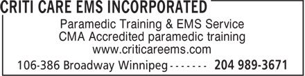 Criti Care EMS Incorporated (204-989-3671) - Display Ad - Paramedic Training & EMS Service CMA Accredited paramedic training www.criticareems.com  Paramedic Training & EMS Service CMA Accredited paramedic training www.criticareems.com