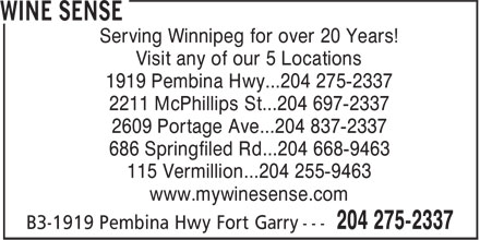 Wine Sense (204-275-2337) - Annonce illustrée======= - Serving Winnipeg for over 20 Years! Visit any of our 5 Locations 1919 Pembina Hwy...204 275-2337 2211 McPhillips St...204 697-2337 2609 Portage Ave...204 837-2337 686 Springfiled Rd...204 668-9463 115 Vermillion...204 255-9463 www.mywinesense.com