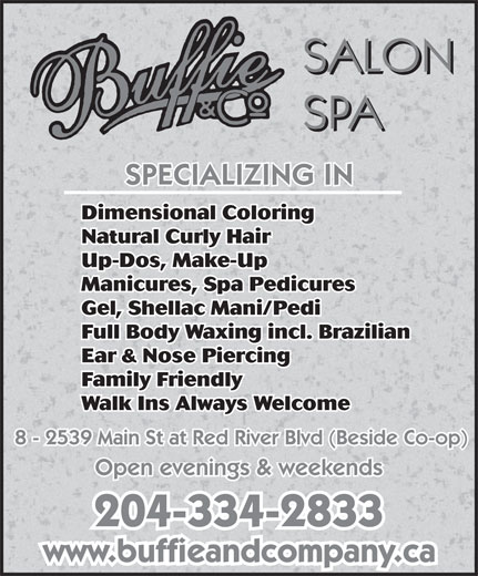 Buffie & Co Salon Spa (204-334-2833) - Annonce illustrée======= - Dimensional Coloring Natural Curly Hair Up-Dos, Make-Up Manicures, Spa Pedicures Gel, Shellac Mani/Pedi Full Body Waxing incl. Brazilian Ear & Nose Piercing Family Friendly Walk Ins Always Welcome 8 - 2539 Main St at Red River Blvd (Beside Co-op) Open evenings & weekends 204-334-2833 www.buffieandcompany.ca