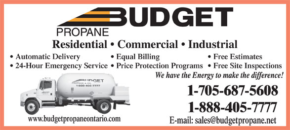 Budget Propane (705-687-5608) - Display Ad - Residential   Commercial   Industrial Automatic Delivery Equal Billing Free Estimates 24-Hour Emergency Service Price Protection Programs  Free Site Inspections www.budgetpropaneontario.com E-mail: sales@budgetpropane.net
