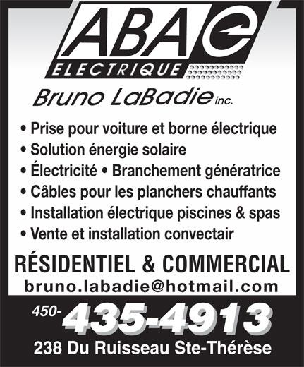 A B A Electrique Bruno LaBadie Inc (450-435-4913) - Annonce illustrée======= - Prise pour voiture et borne électrique Solution énergie solaire Électricité   Branchement génératrice Câbles pour les planchers chauffants Installation électrique piscines & spas Vente et installation convectair RÉSIDENTIEL & COMMERCIAL bruno.labadie@hotmail.com 450- 238 Du Ruisseau Ste-Thérèse
