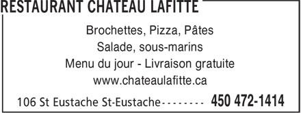 Restaurant Château Lafitte (450-472-1414) - Annonce illustrée======= - Salade, sous-marins Menu du jour - Livraison gratuite www.chateaulafitte.ca Brochettes, Pizza, Pâtes