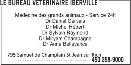 Bureau Vétérinaire Iberville (450-358-9000) - Display Ad - Médecine des grands animaux - Service 24h Dr Daniel Gervais Dr Michel Hébert Dr Sylvain Raymond Dr Miryam Champagne Dr Anne Bellavance