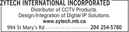 Zytech International Incorporated (204-254-5780) - Annonce illustrée======= - Distributor of CCTV Products. Design/Integration of Digital IP Solutions. www.zytech.mb.ca