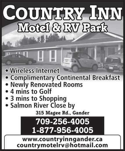 Country Inn Motel & RV Park (709-256-4005) - Display Ad - COUNTRY INN Motel & RV Park Wireless Internet Complimentary Continental Breakfast Newly Renovated Rooms 4 mins to Golf 3 mins to Shopping Salmon River Close by 315 Magee Rd., Gander 709-256-4005 1-877-956-4005 www.countryinngander.ca countrymotelrv hotmail.com