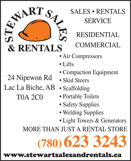 Stewart Sales & Rentals (780-623-3243) - Display Ad - SERVICE RESIDENTIAL COMMERCIAL Air Compressors Lifts Compaction Equipment 24 Nipewon Rd Skid Steers Lac La Biche, AB Scaffolding Portable Toilets T0A 2C0 Safety Supplies Welding Supplies Light Towers & Generators MORE THAN JUST A RENTAL STORE (780) 623 3243 www.stewartsalesandrentals.ca SALES   RENTALS