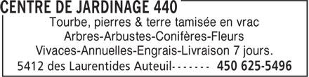 Centre De Jardinage 440 (450-625-5496) - Annonce illustrée======= - Tourbe, pierres & terre tamisée en vrac Arbres-Arbustes-Conifères-Fleurs Vivaces-Annuelles-Engrais-Livraison 7 jours.  Tourbe, pierres & terre tamisée en vrac Arbres-Arbustes-Conifères-Fleurs Vivaces-Annuelles-Engrais-Livraison 7 jours.
