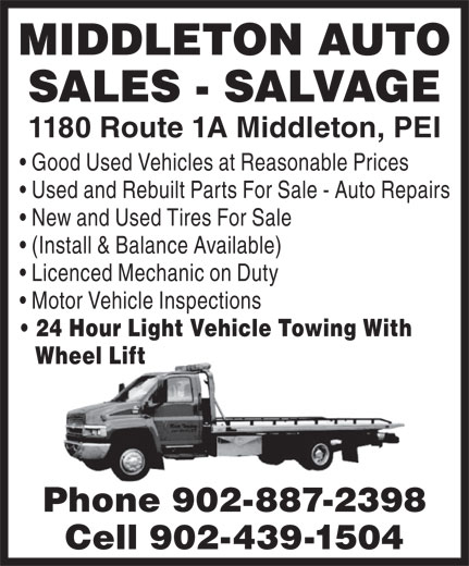 Middleton Auto Sales (902-887-2398) - Annonce illustrée======= - MIDDLETON AUTO SALES - SALVAGE 1180 Route 1A Middleton, PEI Good Used Vehicles at Reasonable Prices Used and Rebuilt Parts For Sale - Auto Repairs New and Used Tires For Sale (Install & Balance Available) Licenced Mechanic on Duty Motor Vehicle Inspections 24 Hour Light Vehicle Towing With Wheel Lift Phone 902-887-2398 Cell 902-439-1504 MIDDLETON AUTO SALES - SALVAGE 1180 Route 1A Middleton, PEI Good Used Vehicles at Reasonable Prices Used and Rebuilt Parts For Sale - Auto Repairs New and Used Tires For Sale (Install & Balance Available) Licenced Mechanic on Duty Motor Vehicle Inspections 24 Hour Light Vehicle Towing With Wheel Lift Phone 902-887-2398 Cell 902-439-1504