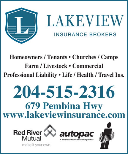 Lakeview Insurance Brokers Ltd (204-453-0106) - Display Ad - Homeowners / Tenants   Churches / Camps Farm / Livestock   Commercial Professional Liability   Life / Health / Travel Ins. 204-515-2316 679 Pembina Hwy www.lakeviewinsurance.com