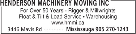 Henderson Machinery Moving And Installation Limi ted (905-270-1243) - Display Ad - For Over 50 Years - Rigger & Millwrights Float & Tilt & Load Service • Warehousing www.hmmi.ca  For Over 50 Years - Rigger & Millwrights Float & Tilt & Load Service • Warehousing www.hmmi.ca  For Over 50 Years - Rigger & Millwrights Float & Tilt & Load Service • Warehousing www.hmmi.ca  For Over 50 Years - Rigger & Millwrights Float & Tilt & Load Service • Warehousing www.hmmi.ca  For Over 50 Years - Rigger & Millwrights Float & Tilt & Load Service • Warehousing www.hmmi.ca  For Over 50 Years - Rigger & Millwrights Float & Tilt & Load Service • Warehousing www.hmmi.ca  For Over 50 Years - Rigger & Millwrights Float & Tilt & Load Service • Warehousing www.hmmi.ca  For Over 50 Years - Rigger & Millwrights Float & Tilt & Load Service • Warehousing www.hmmi.ca  For Over 50 Years - Rigger & Millwrights Float & Tilt & Load Service • Warehousing www.hmmi.ca  For Over 50 Years - Rigger & Millwrights Float & Tilt & Load Service • Warehousing www.hmmi.ca  For Over 50 Years - Rigger & Millwrights Float & Tilt & Load Service • Warehousing www.hmmi.ca  For Over 50 Years - Rigger & Millwrights Float & Tilt & Load Service • Warehousing www.hmmi.ca  For Over 50 Years - Rigger & Millwrights Float & Tilt & Load Service • Warehousing www.hmmi.ca