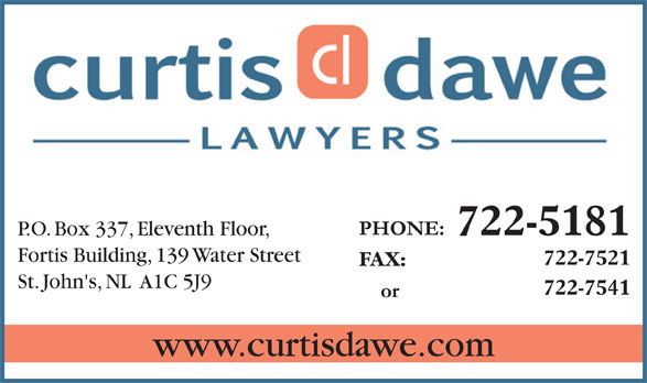 Curtis Dawe Lawyers (709-722-5181) - Annonce illustrée======= - 722-5181 P.O. Box 337, Eleventh Floor, Fortis Building, 139 Water Street 722-7521 FAX: St. John's, NL  A1C 5J9 722-7541 www.curtisdawe.com