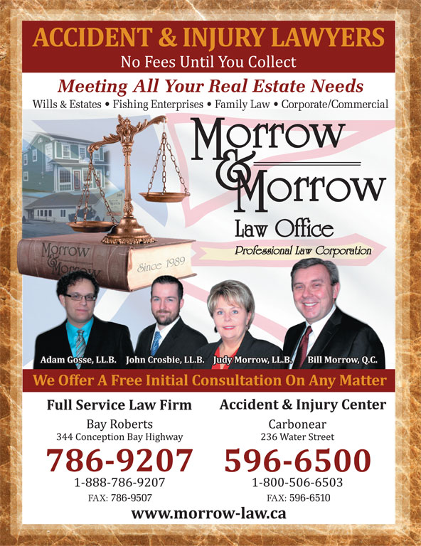 Morrow & Morrow Law Office (709-786-9207) - Display Ad - Meeting All Your Real Estate Needs Wills & Estates   Fishing Enterprises   Family Law   Corporate/Commercial FAX: 786-9507 FAX: 596-6510 Meeting All Your Real Estate Needs Wills & Estates   Fishing Enterprises   Family Law   Corporate/Commercial FAX: 786-9507 FAX: 596-6510