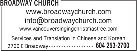 Broadway Church (604-253-2700) - Display Ad - www.vancouversingingchristmastree.com Services and Translation in Chinese and Korean www.broadwaychurch.com www.broadwaychurch.com www.vancouversingingchristmastree.com Services and Translation in Chinese and Korean