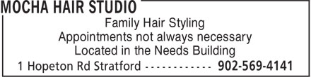 Mocha Hair Studio (902-569-4141) - Display Ad - Appointments not always necessary Located in the Needs Building Family Hair Styling