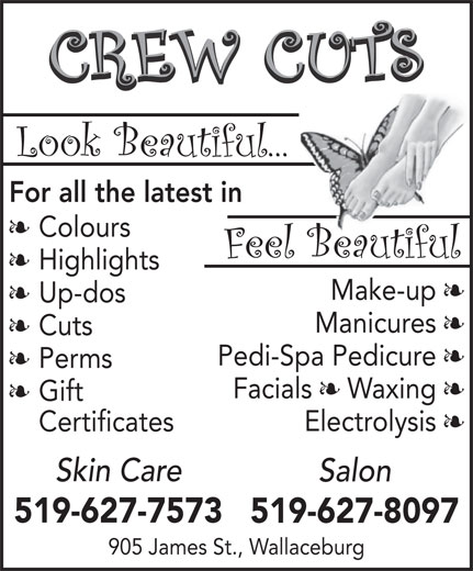 Crew Cuts Hair Salon (519-627-8097) - Annonce illustrée======= - For all the latest in § Colours § Highlights Make-up § § Up-dos Manicures § § Cuts Pedi-Spa Pedicure § § Perms Facials § Waxing § § Gift Electrolysis § Certificates Skin Care Salon 519-627-7573 519-627-8097 905 James St., Wallaceburg