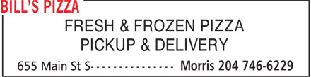 Bill's Pizza (204-746-6229) - Annonce illustrée======= - FRESH & FROZEN PIZZA PICKUP & DELIVERY