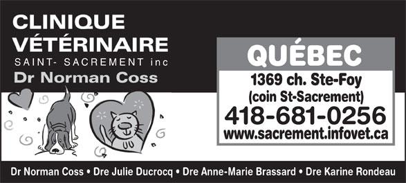 Clinique Vétérinaire Saint-Sacrement inc (418-681-0256) - Annonce illustrée======= - QUÉBEC 1369 ch. Ste-Foy (coin St-Sacrement) 418-681-0256 www.sacrement.infovet.ca Dr Norman Coss   Dre Julie Ducrocq   Dre Anne-Marie Brassard   Dre Karine Rondeau SAINT- SACREMENT inc