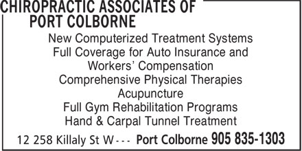 Chiropractic Associates of Port Colborne (905-835-1303) - Display Ad - New Computerized Treatment Systems Full Coverage for Auto Insurance and Workers' Compensation Comprehensive Physical Therapies Acupuncture Full Gym Rehabilitation Programs Hand & Carpal Tunnel Treatment