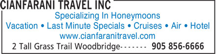 Cianfarani Travel Inc (905-856-6666) - Annonce illustrée======= - Specializing In Honeymoons Vacation • Last Minute Specials • Cruises • Air • Hotel www.cianfaranitravel.com