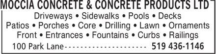 Moccia Concrete & Concrete Products Ltd (519-436-1146) - Annonce illustrée======= - MOCCIA CONCRETE & CONCRETE PRODUCTS LTD Driveways • Sidewalks • Pools • Decks Patios • Porches • Core • Drilling • Lawn • Ornaments Front • Entrances • Fountains • Curbs • Railings