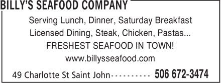 Billy's Seafood Company (506-672-3474) - Display Ad - Serving Lunch, Dinner, Saturday Breakfast Licensed Dining, Steak, Chicken, Pastas... FRESHEST SEAFOOD IN TOWN! www.billysseafood.com