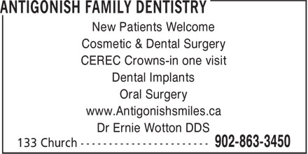 Antigonish Family Dentistry (902-863-3450) - Annonce illustrée======= - New Patients Welcome Cosmetic & Dental Surgery Dental Implants Oral Surgery www.Antigonishsmiles.ca Dr Ernie Wotton DDS CEREC Crowns-in one visit