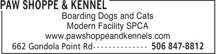 Paw Shoppe & Kennel (506-847-8812) - Display Ad - Boarding Dogs and Cats Modern Facility SPCA www.pawshoppeandkennels.com