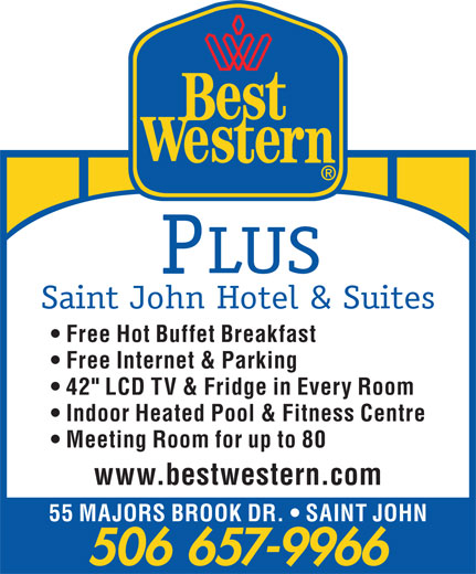 "Best Western Plus (506-657-9966) - Annonce illustrée======= - Saint John Hotel & Suites Free Hot Buffet Breakfast Free Internet & Parking 42"" LCD TV & Fridge in Every Room Indoor Heated Pool & Fitness Centre Meeting Room for up to 80 www.bestwestern.com 55 MAJORS BROOK DR.   SAINT JOHN 506 657-9966 LUS"