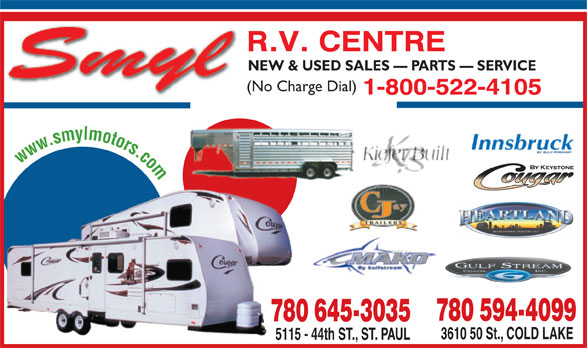 Smyl RV Centre (1-800-522-4105) - Display Ad - NEW & USED SALES   PARTS   SERVICE (No Charge Dial) 1-800-522-4105 www.smylmotors.com 780 594-4099 780 645-3035 3610 50 St., COLD LAKE 5115 - 44th ST., ST. PAUL