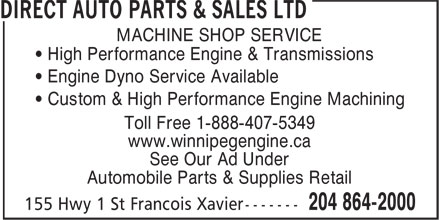 Direct Auto Parts (204-864-2000) - Annonce illustrée======= - MACHINE SHOP SERVICE • High Performance Engine & Transmissions • Engine Dyno Service Available • Custom & High Performance Engine Machining Toll Free 1-888-407-5349 www.winnipegengine.ca See Our Ad Under Automobile Parts & Supplies Retail  MACHINE SHOP SERVICE • High Performance Engine & Transmissions • Engine Dyno Service Available • Custom & High Performance Engine Machining Toll Free 1-888-407-5349 www.winnipegengine.ca See Our Ad Under Automobile Parts & Supplies Retail