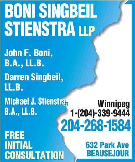 Boni Singbeil Stienstra LLP (204-268-1584) - Annonce illustrée======= - BONI SINGBEIL STIENSTRA LLP John F. Boni, B.A., LL.B. Darren Singbeil, LL.B. Michael J. Stienstra, Winnipeg B.A., LL.B. 1-(204)-339-9444 204-268-1584 FREE 632 Park Ave INITIAL BEAUSEJOUR CONSULTATION