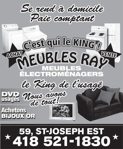 Meubles Ray Inc (418-521-1830) - Annonce illustrée======= - Se rend à domicile Paie comptant MEUBLES RAYMEUBLES RA MEUBLES ÉLECTROMÉNAGERS le King de l usagé DVD Nous avonsde tout! usagés Achetons BIJOUX OR 59, ST-JOSEPH EST 418 521-1830
