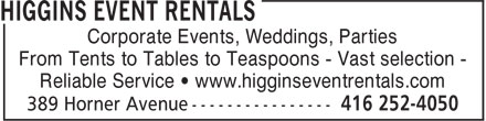 Higgins Event Rentals (416-252-4050) - Display Ad - Corporate Events, Weddings, Parties From Tents to Tables to Teaspoons - Vast selection - Reliable Service • www.higginseventrentals.com