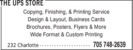 The UPS Store (705-748-2639) - Display Ad - Copying, Finishing, & Printing Service Design & Layout, Business Cards Brochures, Posters, Flyers & More Wide Format & Custom Printing