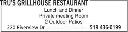 Tru's Grillhouse Restaurant (519-436-0199) - Display Ad -